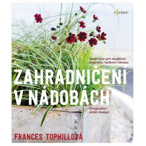 / Zahradničení v nádobách - Frances Tophillová