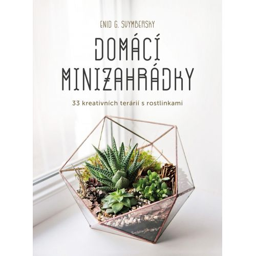 / Domácí minizahrádky - 33 kreativních terárií s rostlinkami