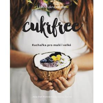 Cukrfree - Kuchařka pro malé ivelké