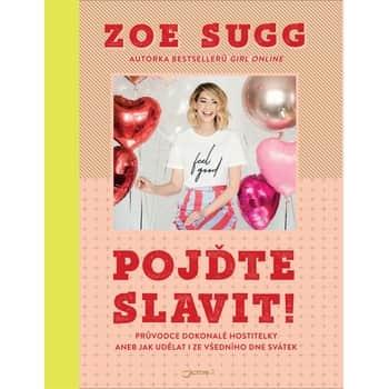 Pojďte slavit! Průvodce dokonalé hostitelky - Zoe Sugg