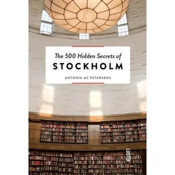 The 500 Hidden Secrets of Stockholm - A. Petersens
