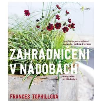 Zahradničení vnádobách - Frances Tophillová