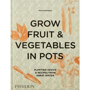Kniha - Grow Fruit & Vegetables in Pots, Aaron Bertelsen
