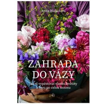 Zahrada do vázy - Anita Blahušová