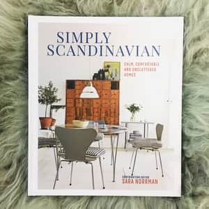 Simply Scandinavian: Calm, Comfortable and Uncluttered Homes